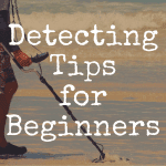 25 Metal Detecting Tips for Beginners