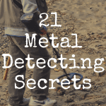 21 Metal Detecting Secrets I Wish I Knew as a Beginner