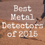 What's the Best Metal Detector in 2015?