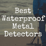 What's the Best Waterproof Metal Detector?