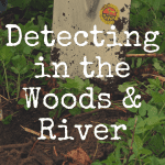 20 Tips for Metal Detecting in the Woods and River