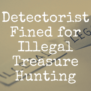 Metal Detectorist Finds Gold, Then Gets Fined for Illegal Search