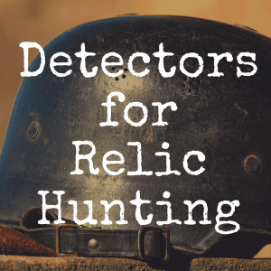 What's the Best Metal Detector for Relic Hunting?