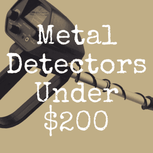 What's the Best Metal Detector Under $200?