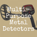 10 Awesome Multi-Purpose Metal Detectors