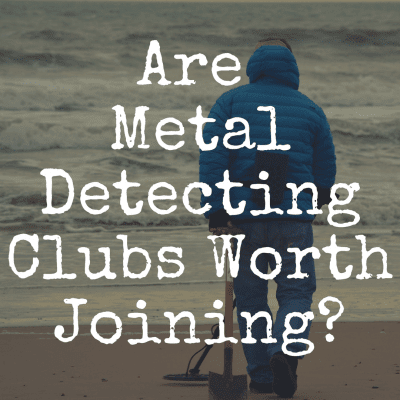 Are Metal Detecting Clubs Worth Joining?
