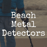 What's the Best Metal Detector for the Beach?