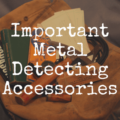 10 Metal Detecting Accessories Needed for Treasure Hunting