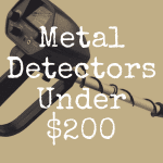 The 13 Best Metal Detectors Under $200 in the World