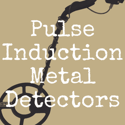What's the Best Pulse Induction Metal Detector?