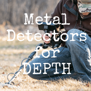 8 Metal Detectors for Depth That Will Find Treasure Buried Deep