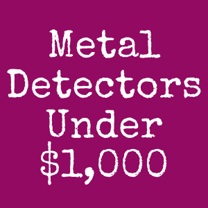 The 21 Best Metal Detectors Under $1,000 in the World